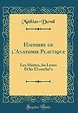 Histoire de L'Anatomie Plastique: Les Maitres, Les Livres Et Les Ecorches (Classic Reprint)