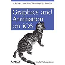 Graphics and Animation on iOS: A Beginner's Guide to Core Graphics and Core Animation by Vandad Nahavandipoor (2011-05-09)