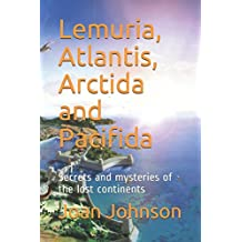 Lemuria, Atlantis, Arctida and Pacifida: Secrets and mysteries of the lost continents