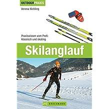 Skilanglauf: Praxiswissen vom Profi: Klassisch und Skating (Outdoor Praxis)