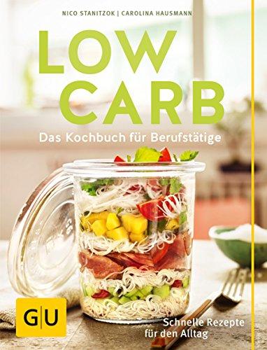 Low Carb: Das Kochbuch für Berufstätige. Schnelle Rezepte für den Alltag. (GU Diät&Gesundheit) (Gesunde Snacks Für Büro)