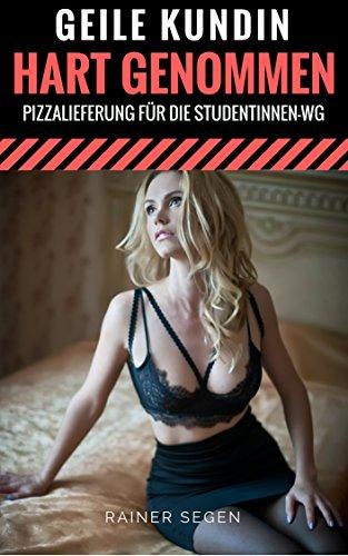 Geile Kundin Hart Genommen - Pizzalieferung für die Studentinnen-WG (Hart und Lustvoll Genommen 64)