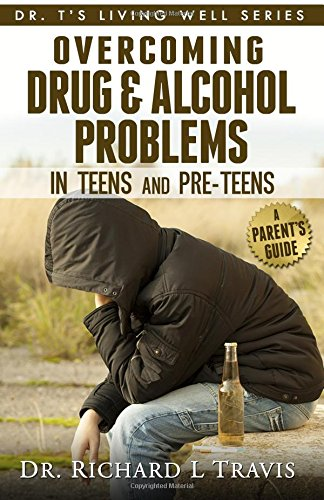 Overcoming Drug and Alcohol Problems in Teens and PreTeens (Dr. T's Living Well Series)