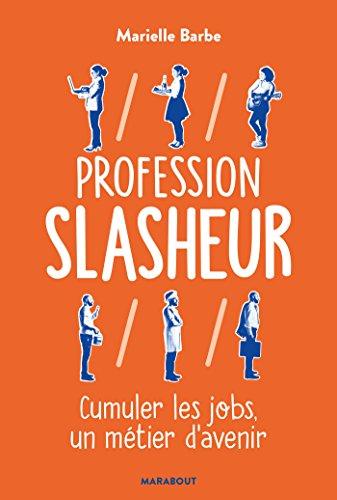 Profession Slasheur : Cumuler les jobs un métier d'avenir (Essai-Psychologie) par Marielle BARBE