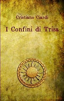 I Confini di Trisa (I Racconti del Regno Vol. 1) di [Ciardi, Cristiano]