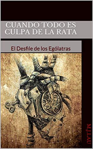 Cuando todo es culpa de la Rata: El Desfile de los Ególatras por M.J. Lau