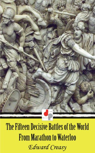 The Fifteen Decisive Battles of the World (Illustrated) (English Edition)