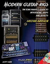 Modern Guitar Rigs: The Tone Fanatic's Guide to Integrating Amps and Effects [With DVD] (Musicpro Guides)