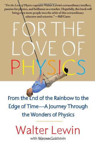 for the love of physics For the Love of Physics: From the End of the Rainbow to the Edge of Time - A Journey Through the Wonders of Physics