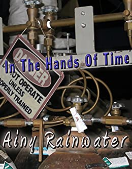In The Hands Of Time (English Edition) di [Rainwater, Ainy]