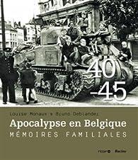 1940-1945 Apocalypse en Belgique Mémoires familiales par Bruno Deblander