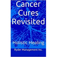 Cancer Cures Revisited: Holistic Healing (English Edition)