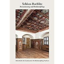 Schloss Rochlitz. Restaurierung und Denkmalpflege: Arbeitsheft 19 des Landesamtes für Denkmalpflege Sachsen