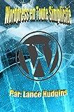 Telecharger Livres Wordpress en Toute Simplicite Votre Guide de WordPress Complete a Construire un Site Web wordpress Pour les Debutants t 1 (PDF,EPUB,MOBI) gratuits en Francaise