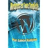 Wordpress en Toute Simplicité: Votre Guide de WordPress Complète à Construire un Site Web (wordpress Pour les Débutants t. 1)