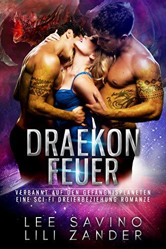 Draekon Feuer: Verbannt auf den Gefängnisplaneten: Eine Sci-Fi Dreierbeziehung Romanze (Drachen im Exil 2) - Dornröschen Drache