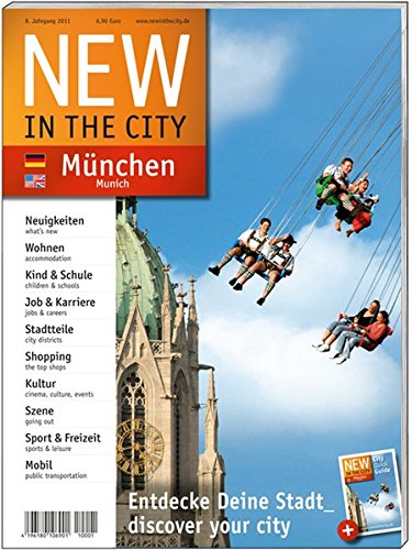 New in the City München-Munich 2010/11: Der zweisprachige City- und Umzugsguide, mit den besten und wichtigsten Adressen der Stadt auf einen Blick
