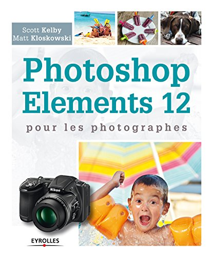 Photoshop Elements 12 pour les photographes (French Edition)