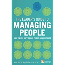 The Leader's Guide to Managing People: How to Use Soft Skills to Get Hard Results