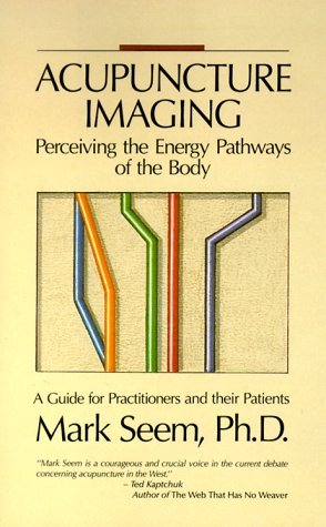 acupuncture-imaging-perceiving-the-energy-of-the-body-a-guide-for-practitioners-and-other-patients-by-mark-seem-31-dec-1990-hardcover