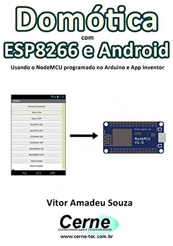 Domótica com  ESP8266 e Android Usando o NodeMCU programado no Arduino e App Inventor (Portuguese Edition)