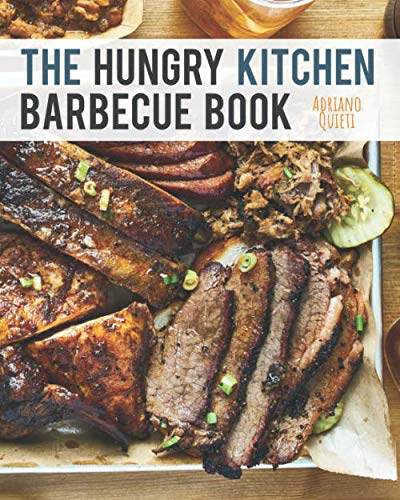 Preisvergleich Produktbild The Hungry Kitchen Barbecue Book: Awesome smoked and grilled meat.