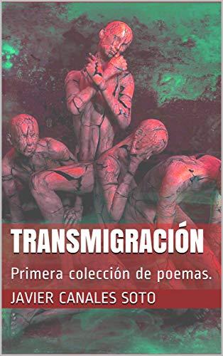 Transmigración: Primera colección de poemas. por Javier Canales Soto