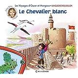 Les voyages d'Oscar et Margaux - Languedoc Rousillon - Le Chevalier blanc