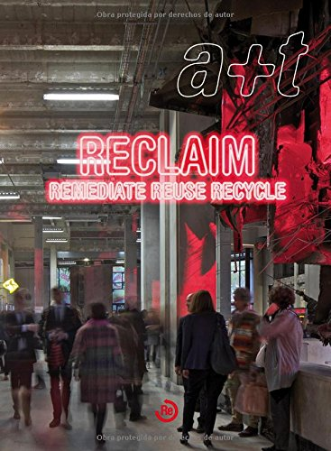a+t, № 39-40: Reclaim Remediate Reuse Recycle (Serie Reclaim, Bilingüe) (A+t Revista)
