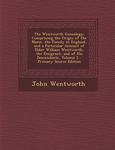 The Wentworth Genealogy: Comprising the Origin of the Name, the Family in England, and a Particular Account of Elder William Wentworth, the EMI