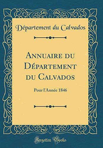 Annuaire du Département du Calvados: Pour l'Année 1846 (Classic Reprint) por Département du Calvados