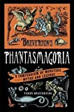 Breverton's Phantasmagoria: A Compendium of...
