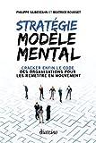 Stratégie Modèle Mental : Cracker enfin le code des organisations pour les remettre en mouvement.