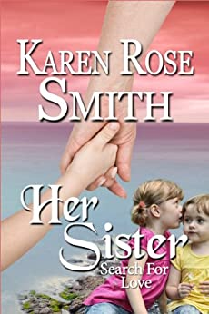 Her Sister (Search For Love series Book 7) by [Smith, Karen Rose]