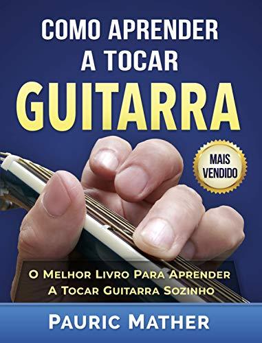 Como Aprender A Tocar Guitarra: O Derradeiro Livro Para Aprender A ...