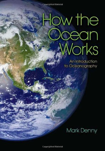How the Ocean Works: An Introduction to Oceanography by Mark Denny (2008-04-21)