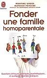 Fonder une famille homoparentale - Questions éthiques, juridiques, psychologiques... et quelques réponses pratiques