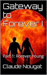 Gateway to Forever I: Part 1: Forever Young