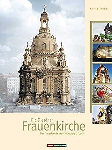 Die Dresdner Frauenkirche: Ein Tagebuch des Wiederaufbaus (Dresden Sessel)