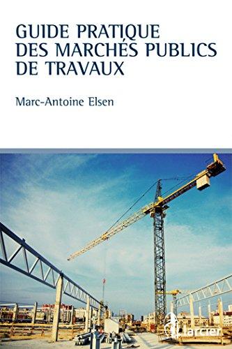 Guide pratique des marchés publics de travaux par Marc-Antoine Elsen