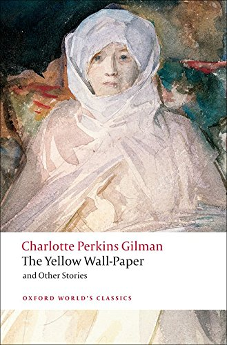 The Yellow Wall-Paper and Other Stories (Oxford World's Classics)
