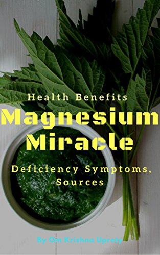 Magnesium Miracle: Deficiency Symptoms, Sources and Health Benefits (English Edition)