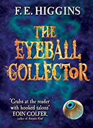 The Eyeball Collector by F. E. Higgins (2009-06-05)