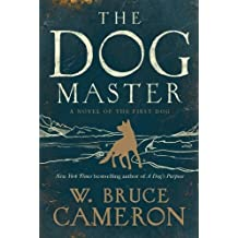 The Dog Master: A Novel of the First Dog by W Bruce Cameron (2016-06-07)