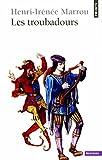 Troubadours (Les) (Points Histoire t. 5) by Henri-Irénée Marrou