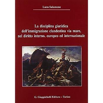 La Disciplina Giuridica Dell'immigrazione Clandestina Via Mare, Nel Diritto Interno, Europeo Ed Internazionale