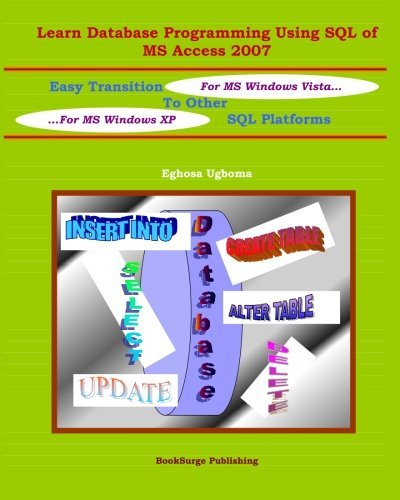 Learn Database Programming Using SQL of MS Access 2007: Easy Transition to other SQL Platforms by Eghosa Ugboma (2007-06-20)