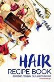 Hair Recipe Book: Remedies for Dry, Oily and Thin Hair - Solve All of Your Hair Problems Today