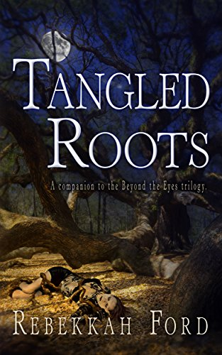Tangled Roots: Paranormal Fantasy (A Companion To The Beyond The Eyes Trilogy)