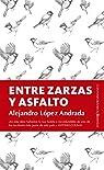 Entre Zarzas y Asfalto par ALEJANDRO LÓPEZ ANDRADA